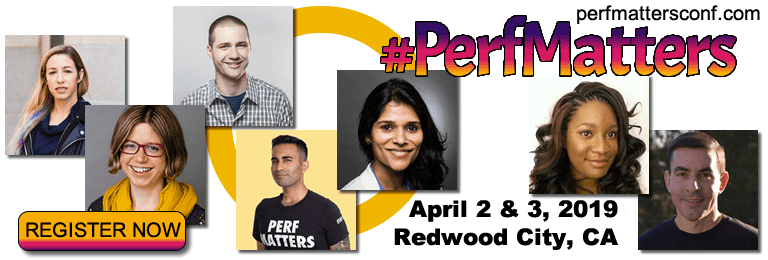 #PerfMattersConf.com, happening April 2 & 3, 2019, in Redwood City, CA